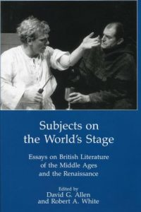 Subjects on the World's Stage: Essays on British Literature of the Middle Ages and the Renaissance