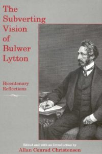 The Subverting Vision of Bulwer Lytton: Bicentenary Reflections