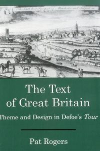 The Text of Great Britain: Theme and Design in Defoe's Tour