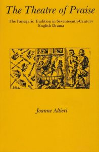 Cover: The Theatre of Praise: The Panegyric Tradition in Seventeenth-Century English Drama