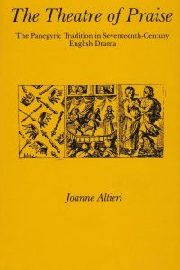 The Theatre of Praise: The Panegyric Tradition in Seventeenth-Century English Drama