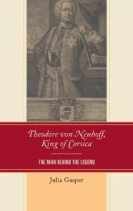 Cover: Theodore von Neuhoff, King of Corsica: The Man Behind the Legend
