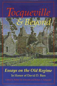Tocqueville & Beyond: Essays on the Old Regime in Honor of David D. Bien