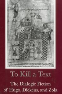 To Kill a Text: The Dialogic Fiction of Hugo, Dickens, and Zola