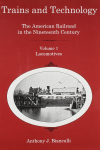 Trains and Technology: The American Railroad in the Nineteenth Century. Volume 1, Locomotives