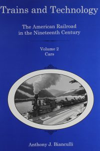 Trains and Technology: The American Railroad in the Nineteenth Century. Volume 2: Cars