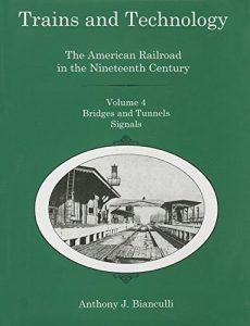 Cover: Trains and Technology: The American Railroad in the Nineteenth Century. Volume 4: Bridges and Tunnels, Signals