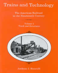 Cover: Trains and Technology: The American Railroad in the Nineteenth Century. Volume 3: Track and Structures