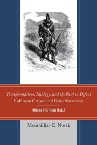 """Cover: Transformations, Ideology, and the Real in Defoe's Robinson Crusoe and Other Narratives: Finding """"The Thing Itself"""""""