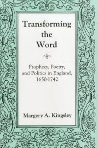 Transforming the Word: Prophecy, Poetry, and Politics in England, 1650-1742