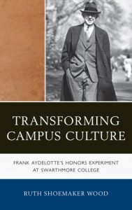 Cover: Transforming Campus Culture: Frank Aydelotte's Honors Experiment at Swarthmore College