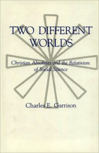 Cover: Two Different Worlds: Christian Absolutes and the Relativism of Social Science