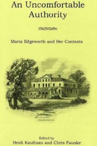 An Uncomfortable Authority: Maria Edgeworth and Her Contexts