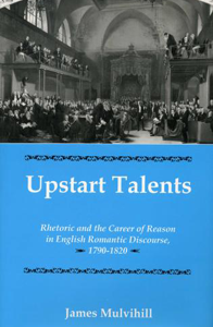Upstart Talents: Rhetoric and the Career of Reason in England Romantic Discourse, 1790-1820