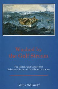 Cover: Washed by the Gulf Stream: The Historic and Geographic Relation of Irish and Caribbean Literature