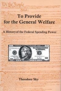 To Provide for the General Welfare: A History of the Federal Spending Power