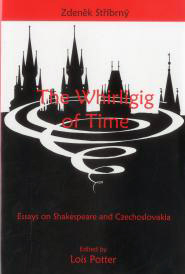 Cover: The Whirligig of Time: Essays on Shakespeare and Czechoslovakia