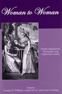 Woman to Woman: Female Negotiations During the Long Eighteenth Century