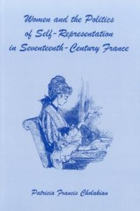 Women and the Politics of Self-Representation in Seventeenth-Century France