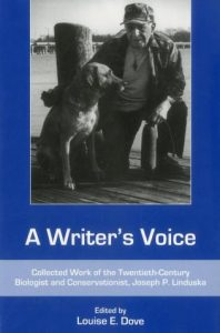 Cover: A Writer's Voice: Collected Work of the Twentieth-Century Biologist and Conservationist, Joseph P. Linduska