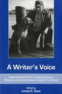 A Writer's Voice: Collected Work of the Twentieth-Century Biologist and Conservationist, Joseph P. Linduska