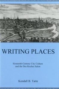 Cover: Writing Places: Sixteenth-Century City Culture and the Des Roches Salon