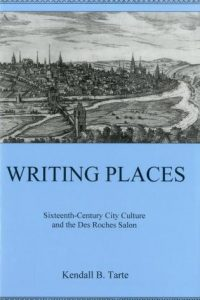 Writing Places: Sixteenth-Century City Culture and the Des Roches Salon