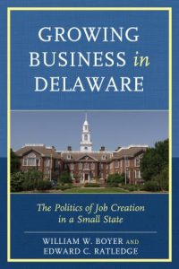 Cover: Growing Business in Delaware: The Politics of Job Creation in a Small State