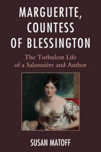 Marguerite, Countess of Blessington: The Turbulent Life of a Salonnière and Author