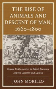 Cover: The Rise of Animals and Descent of Man, 1660–1800: Toward Posthumanism in British Literature Between Descartes and Darwin