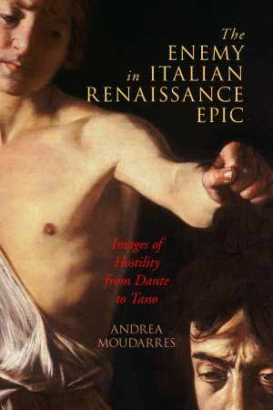 Cover: The Enemy in Italian Renaissance Epic: Images of Hostility from Dante to Tasso