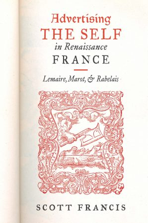 Cover: Advertising the Self in Renaissance France: Lemaire, Marot, and Rabelais