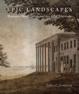 Cover: Epic Landscapes: Benjamin Henry Latrobe and the Art of Watercolor