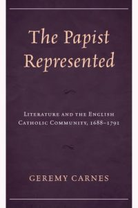 The Papist Represented: Literature and the English Catholic Community, 1688–1791