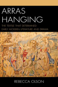 Arras Hanging: The Textile That Determined Early Modern Literature and Drama