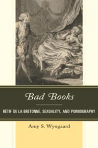 Bad Books: Rétif de la Bretonne, Sexuality, and Pornography