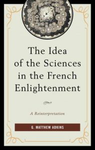 Cover: The Idea of the Sciences in the French Enlightenment: A Reinterpretation