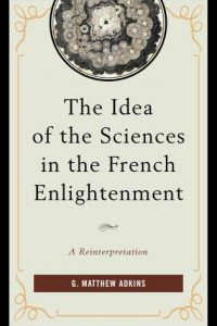 The Idea of the Sciences in the French Enlightenment: A Reinterpretation