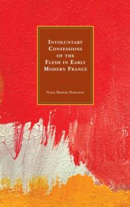 Cover: Involuntary Confessions of the Flesh in Early Modern France
