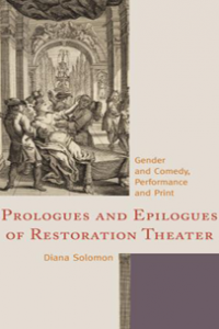 Prologues and Epilogues of Restoration Theater: Gender and Comedy, Performance and Print