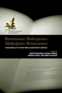 Cover: Renaissance Shakespeare/Shakespeare Renaissances: Proceedings of the Ninth World Shakespeare Congress