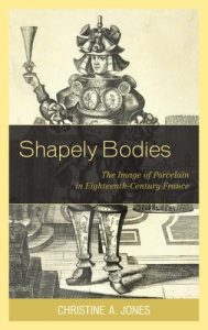 Cover: Shapely Bodies: The Image of Porcelain in Eighteenth-Century France