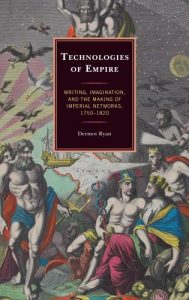 Cover: Technologies of Empire: Writing, Imagination, and the Making of Imperial Networks, 1750–1820
