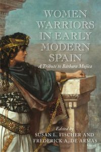 Cover: Women Warriors in Early Modern Spain: A Tribute to Bárbara Mujica