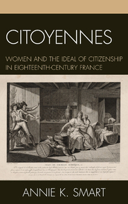 Citoyennes: Women and the Ideal of Citizenship in Eighteenth-Century France