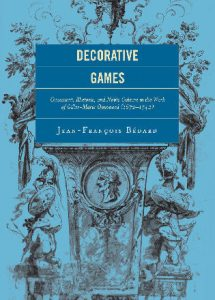 Cover: Decorative Games: Ornament, Rhetoric, and Noble Culture in the Work of Gilles-Marie Oppenord (1672-1742)