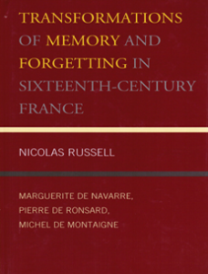Cover: Transformations of Memory and Forgetting in Sixteenth-Century France: Marguerite de Navarre, Pierre de Ronsard, Michel de Montaigne