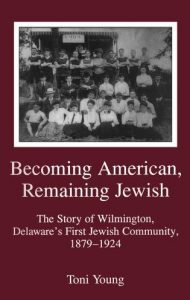 Cover: Becoming American, Remaining Jewish: The Story of Wilmington, Delaware's First Jewish Community, 1879-1924