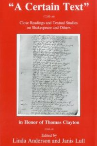 """A Certain Text"": Close Readings and Textual Studies on Shakespeare and Others in Honor of Thomas Clayton"