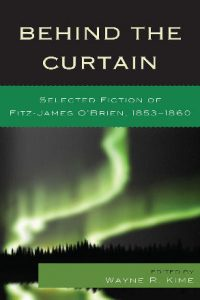 Behind the Curtain: Selected Fiction of Fitz-James O'Brien, 1853–1860